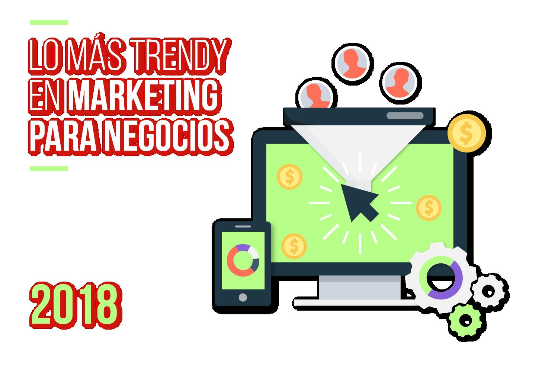 Lo más trendy en marketing para negocios en el 2018