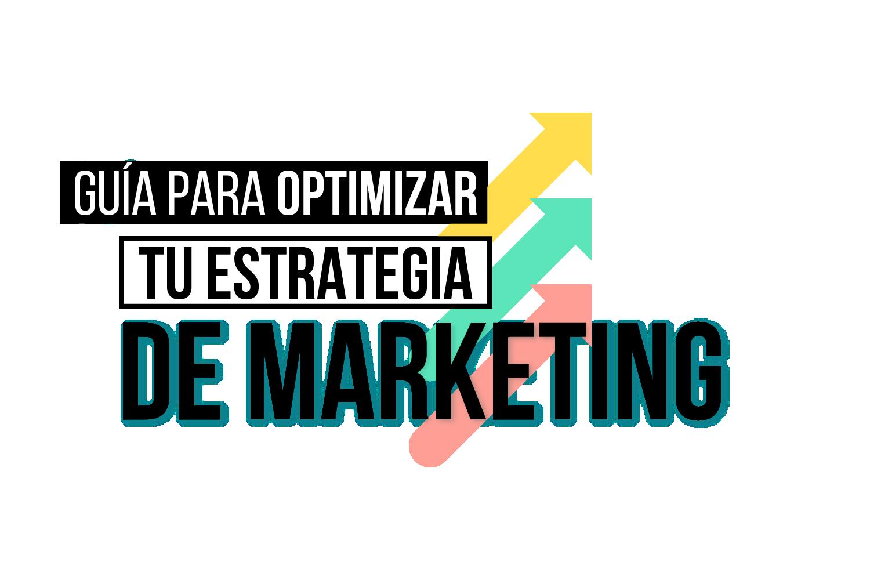 Guía para optimizar tu estrategia de marketing en 2018